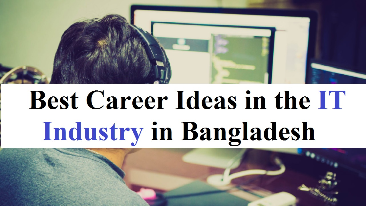 Best Career Ideas in the IT Industry in Bangladesh