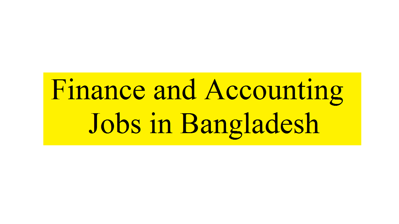 Best Finance and Accounting Jobs in Bangladesh