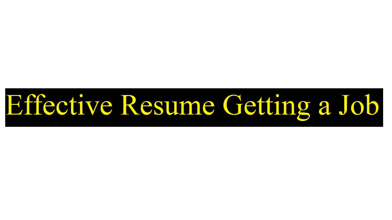 Best Tips For Creating An Effective Resume Getting A Job Business
