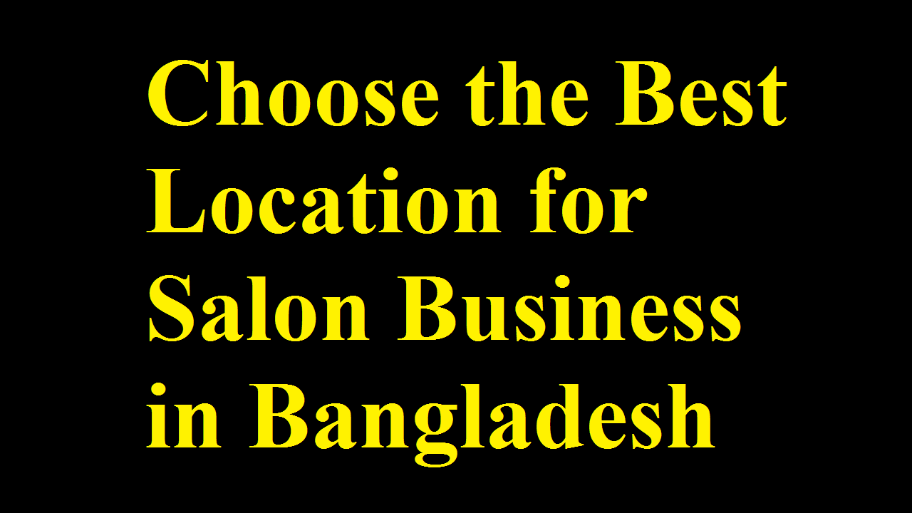 Choose the Best Location for Salon Business in Bangladesh