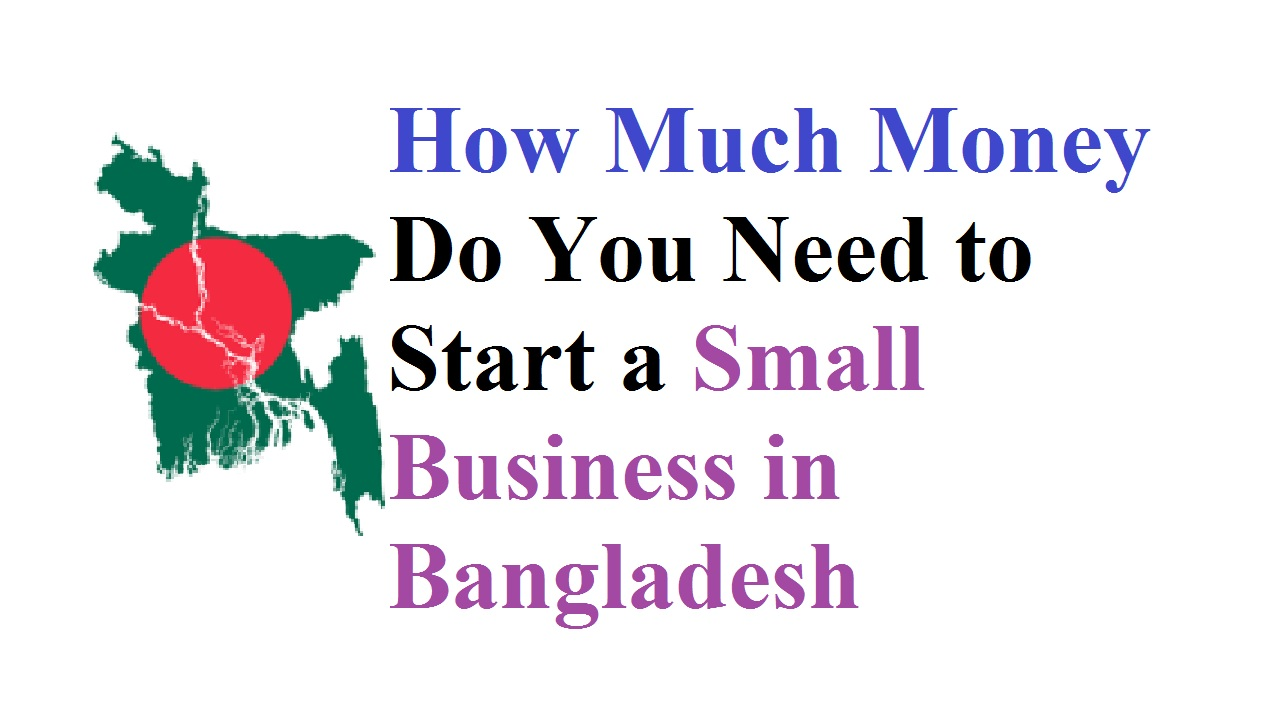 How Much Money Do You Need to Start a Small Business in Bangladesh
