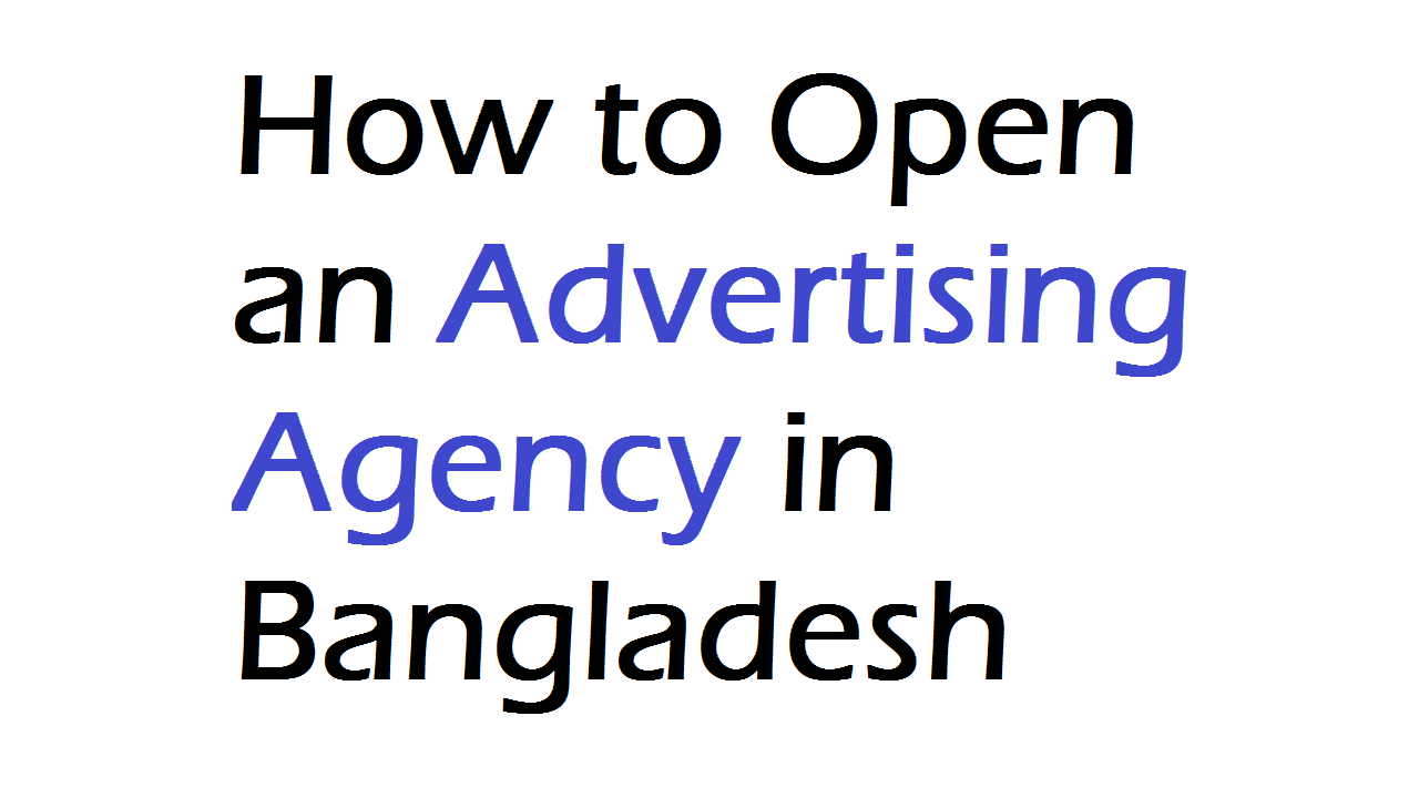 How to Open an Advertising Agency in Bangladesh