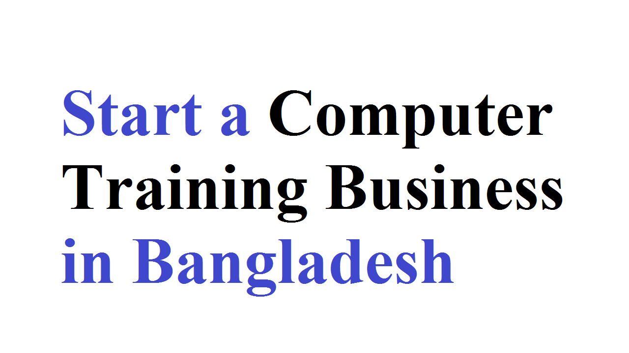 How to Start a Computer Training Business in Bangladesh