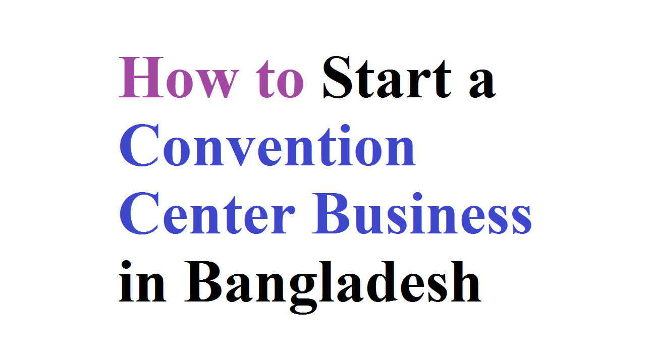 How to Start a Convention Center Business in Bangladesh