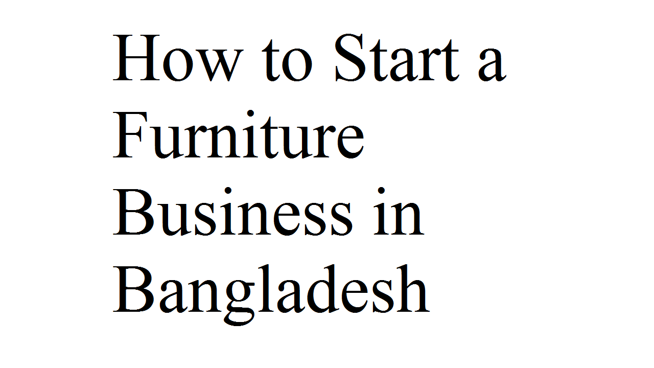 How to Start a Furniture Business in Bangladesh