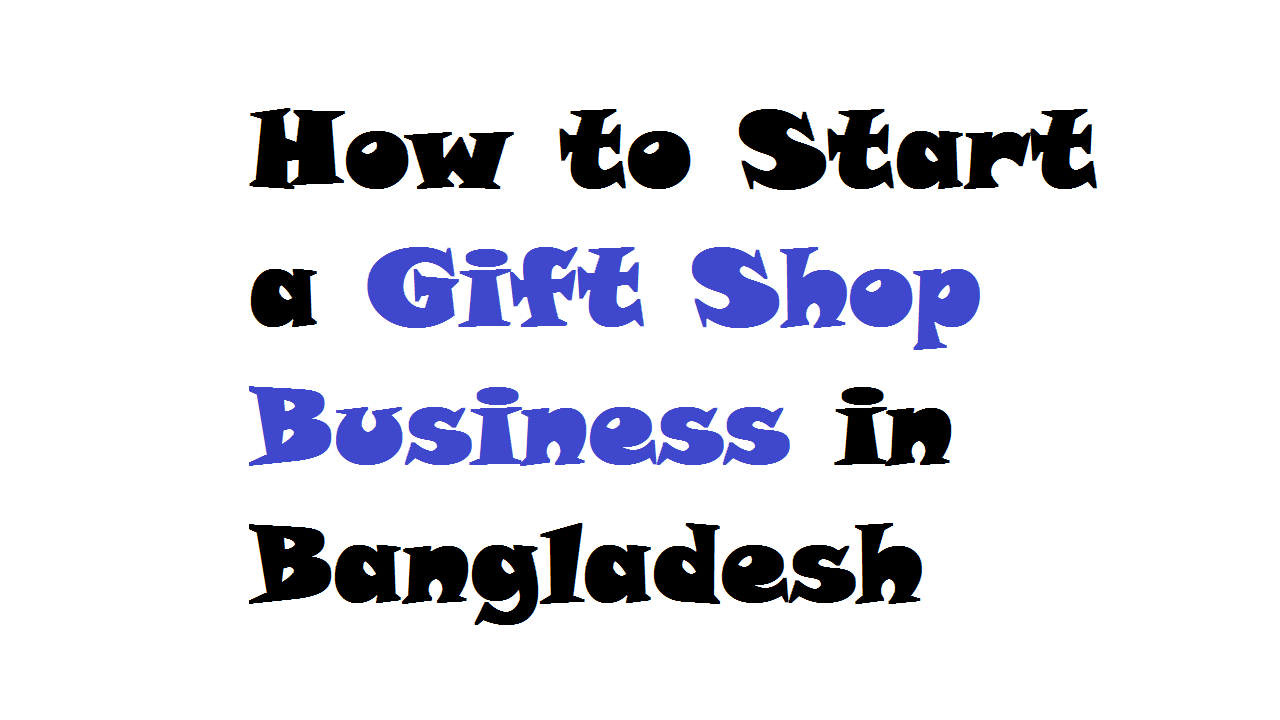 How to Start a Gift Shop Business in Bangladesh