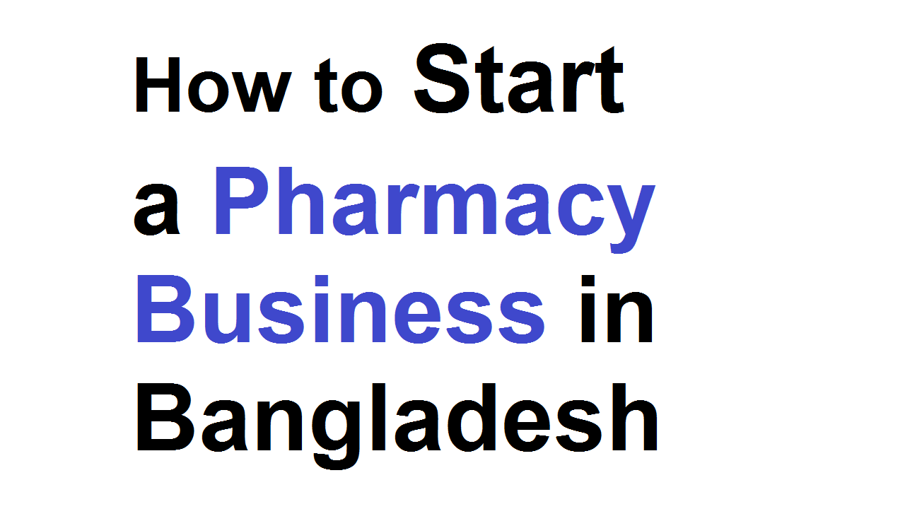 How to Start a Pharmacy Business in Bangladesh
