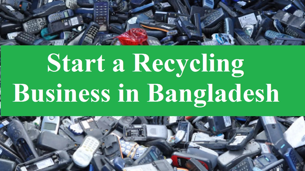 How to Start a Recycling Business in Bangladesh