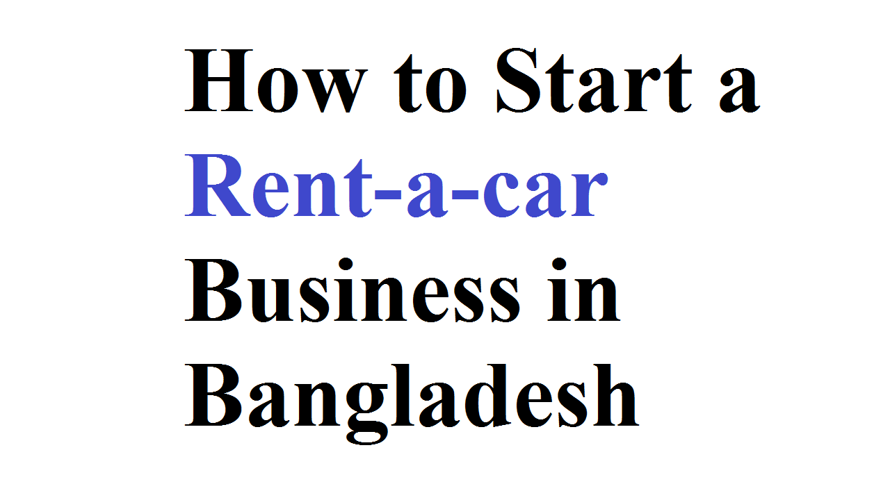 How to Start a Rent-a-car Business in Bangladesh