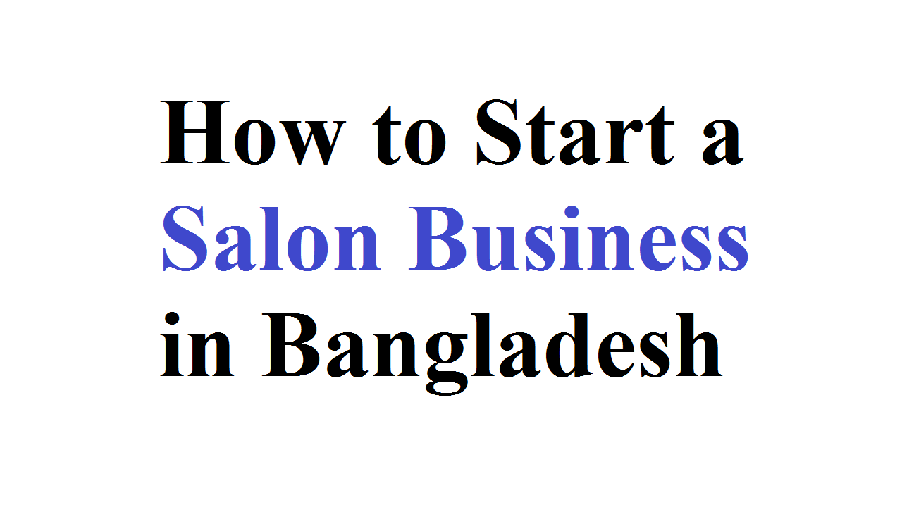 How to Start a Salon Business in Bangladesh