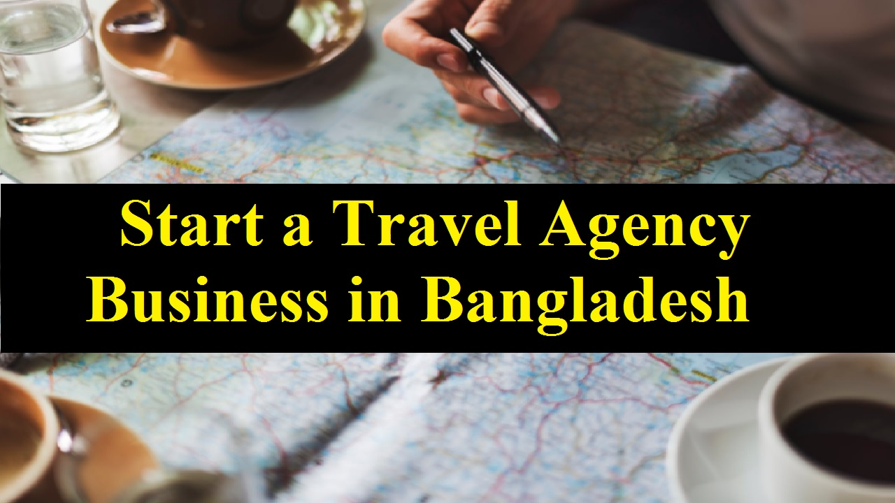 How to Start a Travel Agency Business in Bangladesh