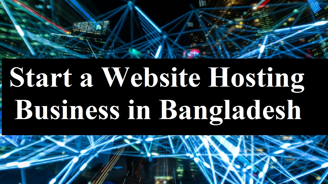 How to Start a Website Hosting Business in Bangladesh