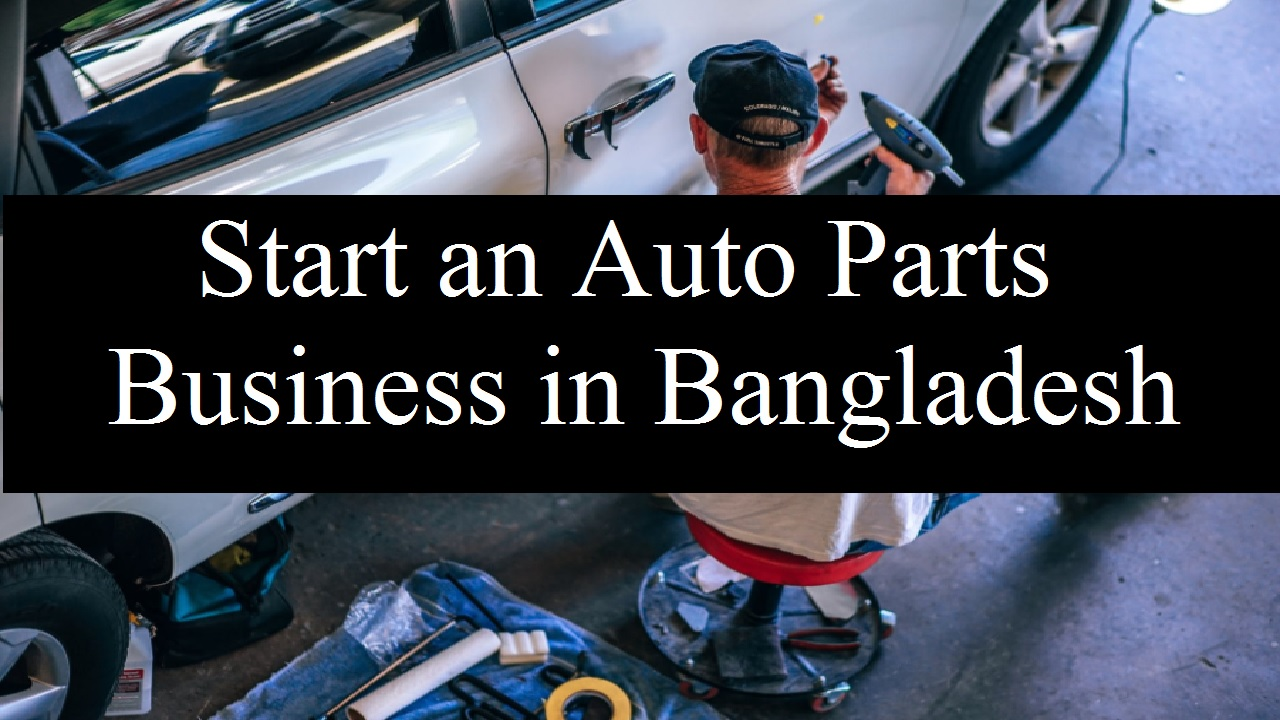 How to Start an Auto Parts Business in Bangladesh