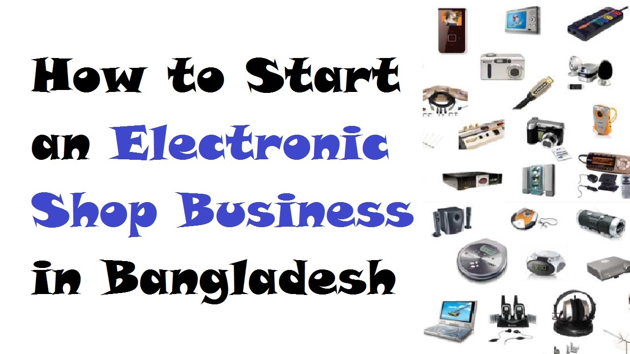 How to Start an Electronic Shop Business in Bangladesh