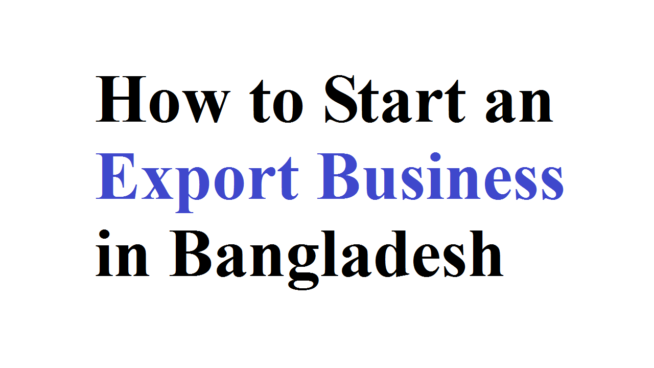 How to Start an Export Business in Bangladesh
