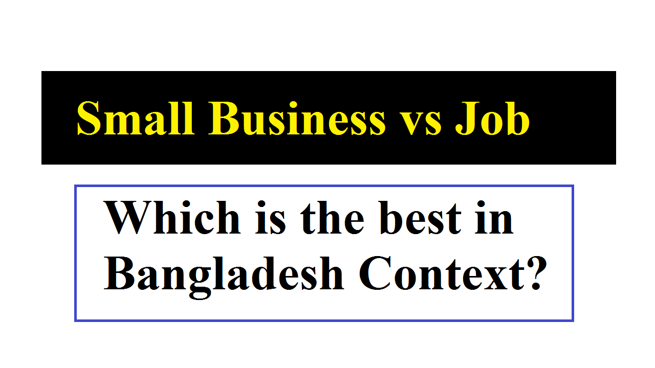 Small Business vs Job Which is the best in Bangladesh Context