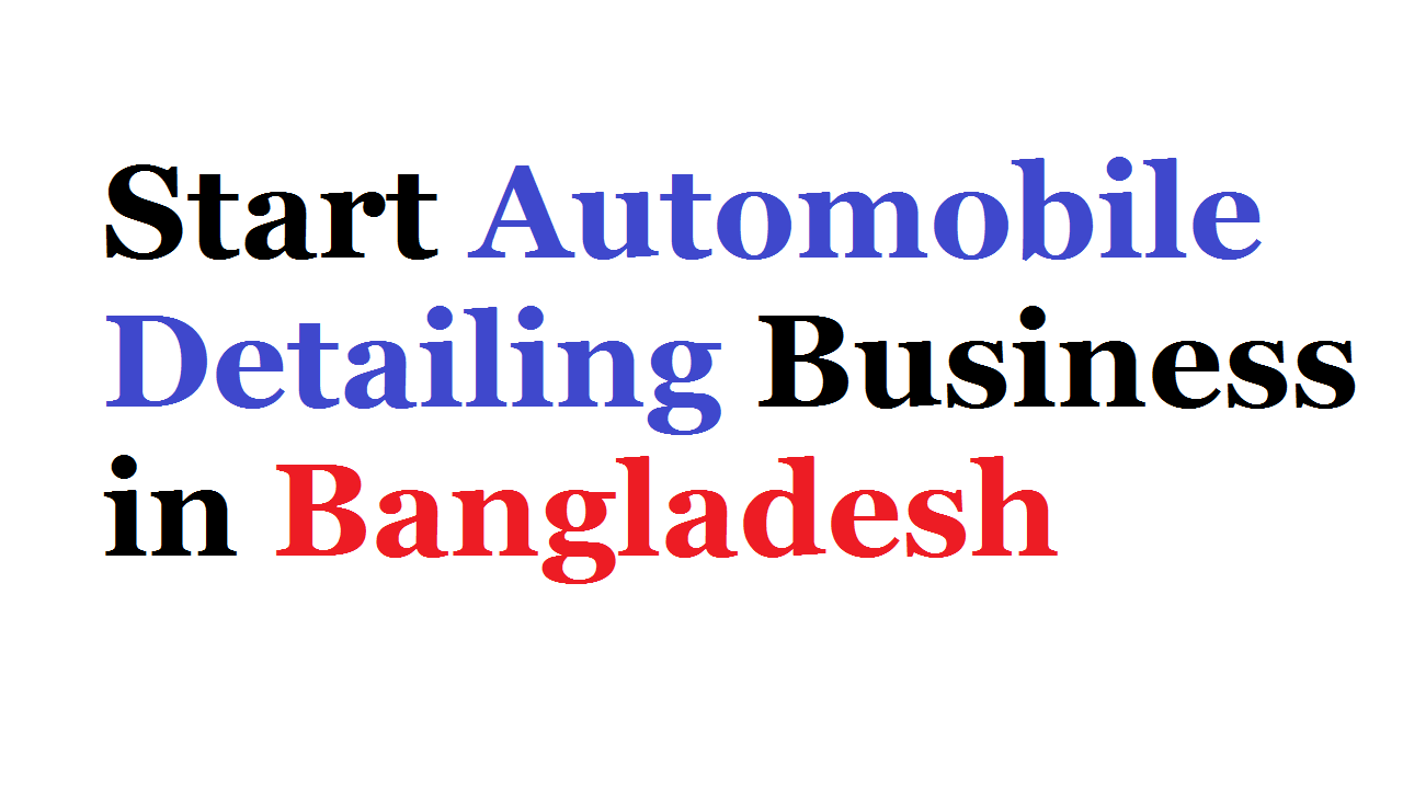 Start Automobile Detailing Business in Bangladesh