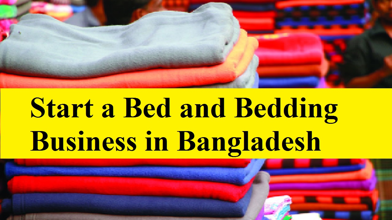 Start a Bed and Bedding Business in Bangladesh