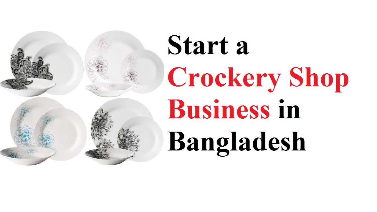 Start a Crockery Shop Business in Bangladesh