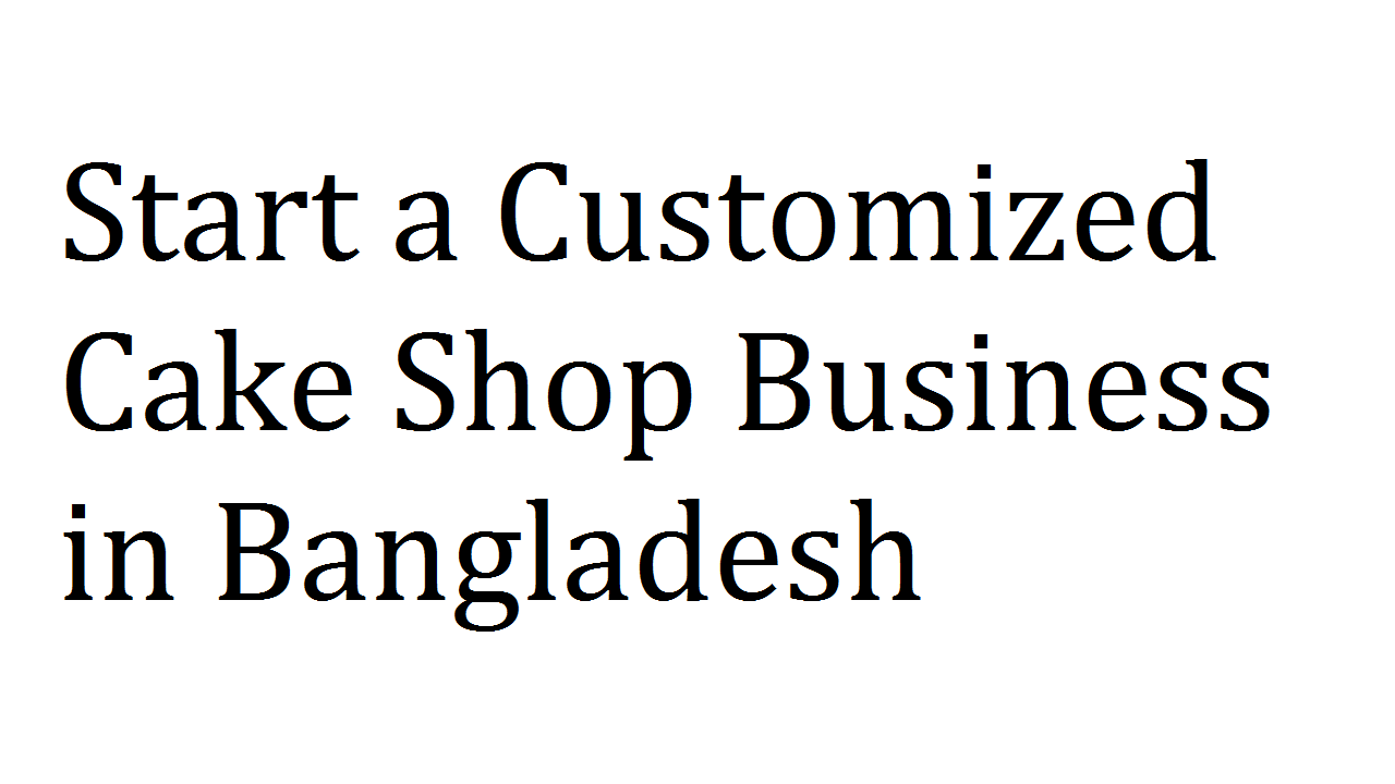 Start a Customized Cake Shop Business in Bangladesh