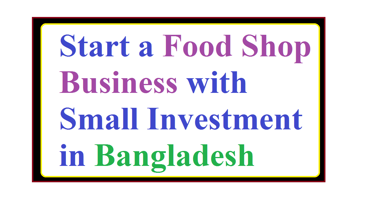 Start a Food Shop Business with Small Investment in Bangladesh