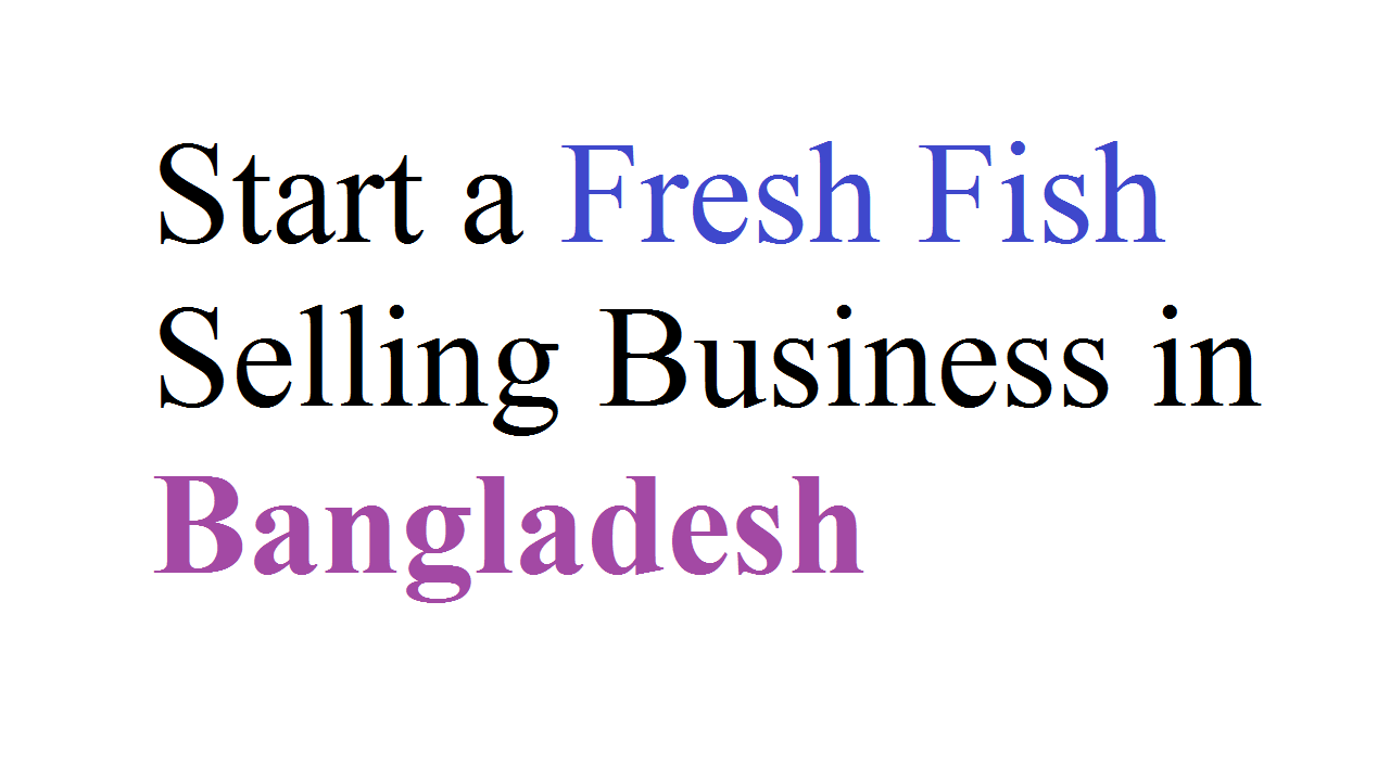 Start a Fresh Fish Selling Business in Bangladesh