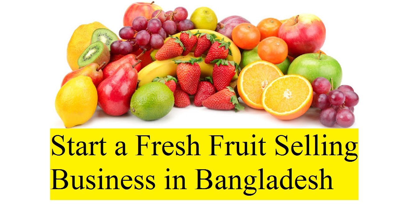 Start a Fresh Fruit Selling Business in Bangladesh