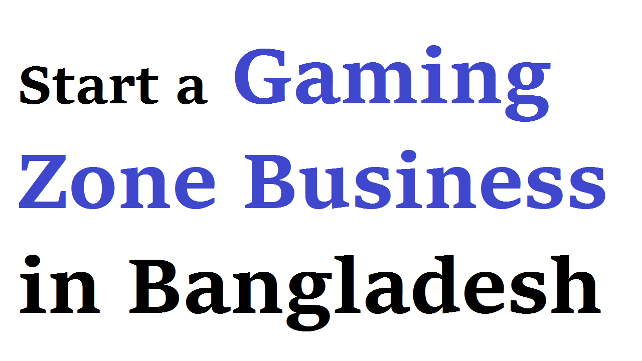 Start a Gaming Zone Business in Bangladesh
