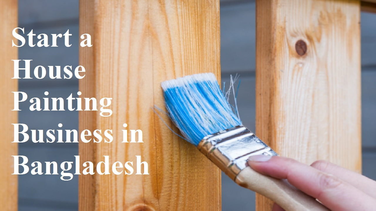 Start a House Painting Business in Bangladesh