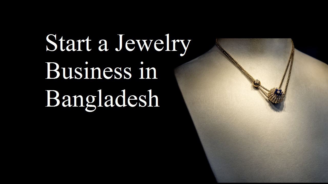 Start a Jewelry Business in Bangladesh