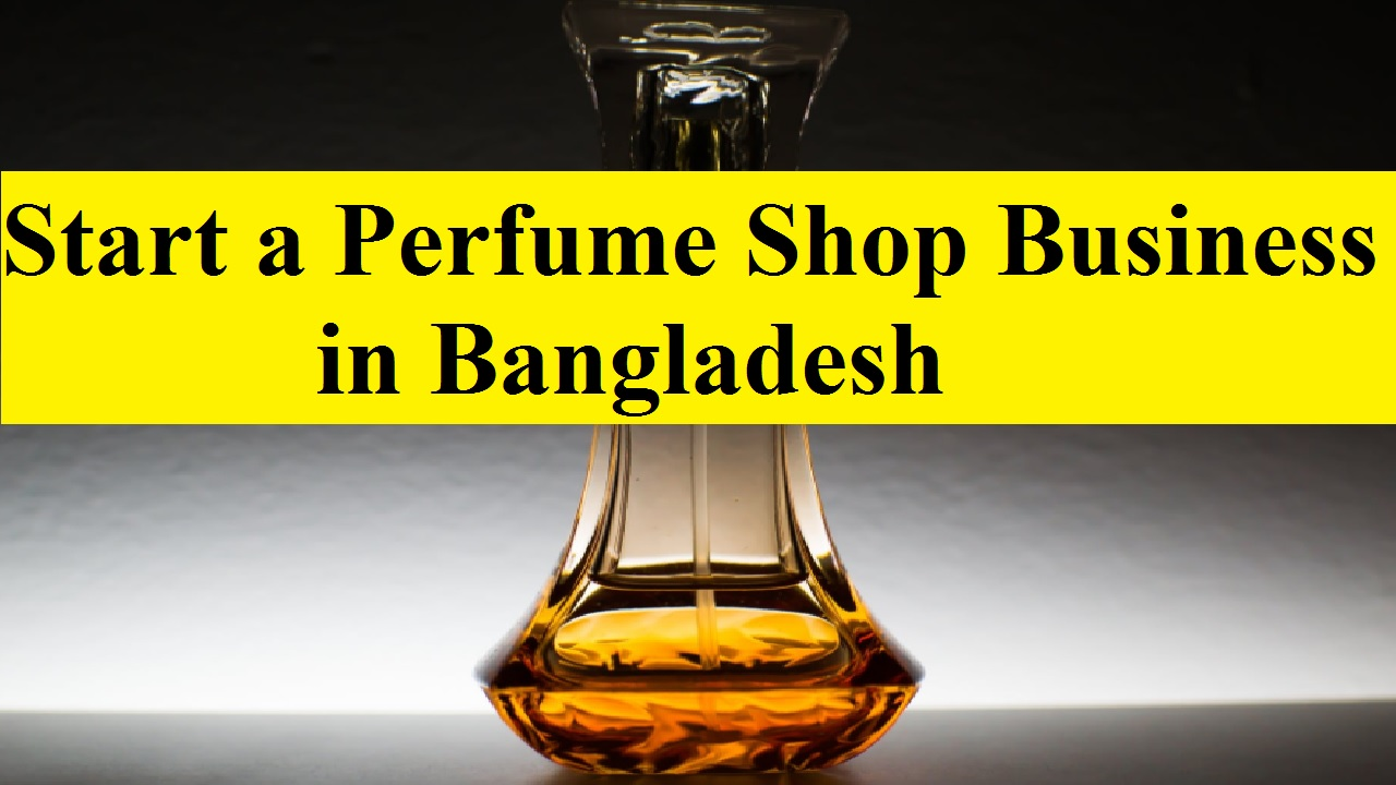 Start a Perfume Shop Business in Bangladesh