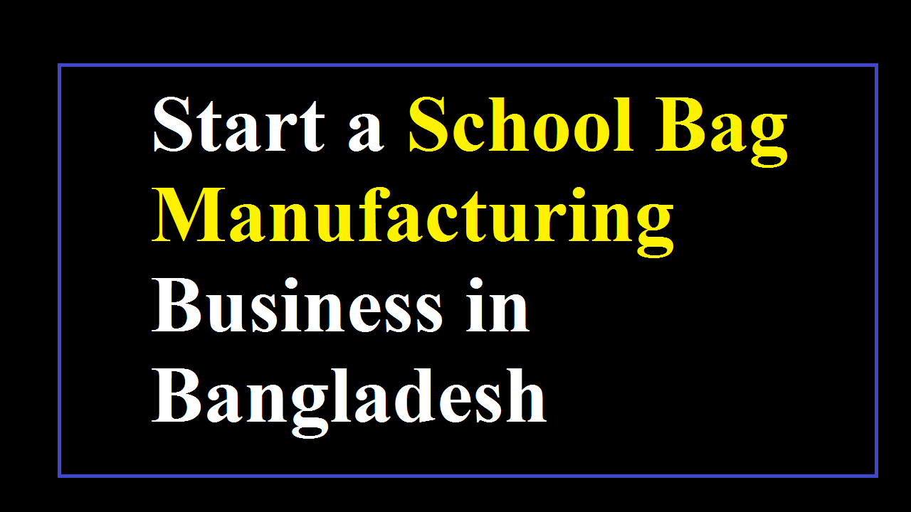 Start a School Bag Manufacturing Business in Bangladesh