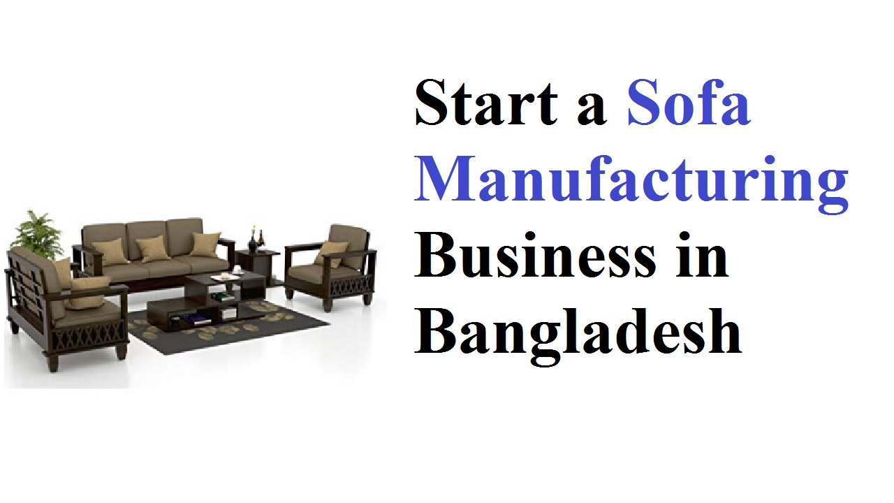 Start a Sofa Manufacturing Business in Bangladesh