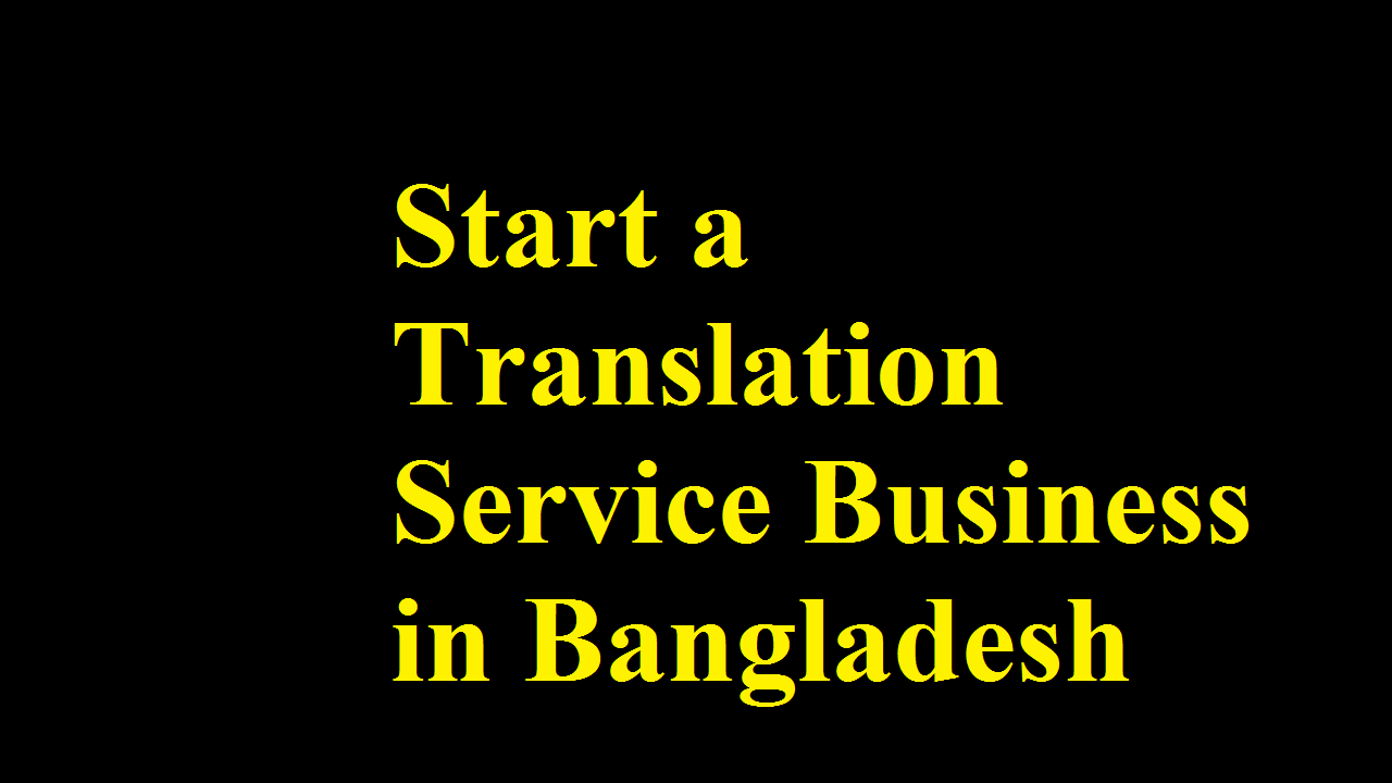 Start a Translation Service Business in Bangladesh
