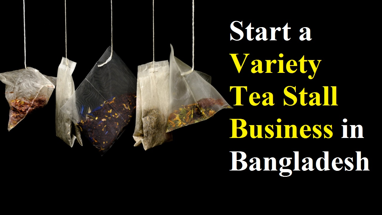 Start a Variety Tea Stall Business in Bangladesh