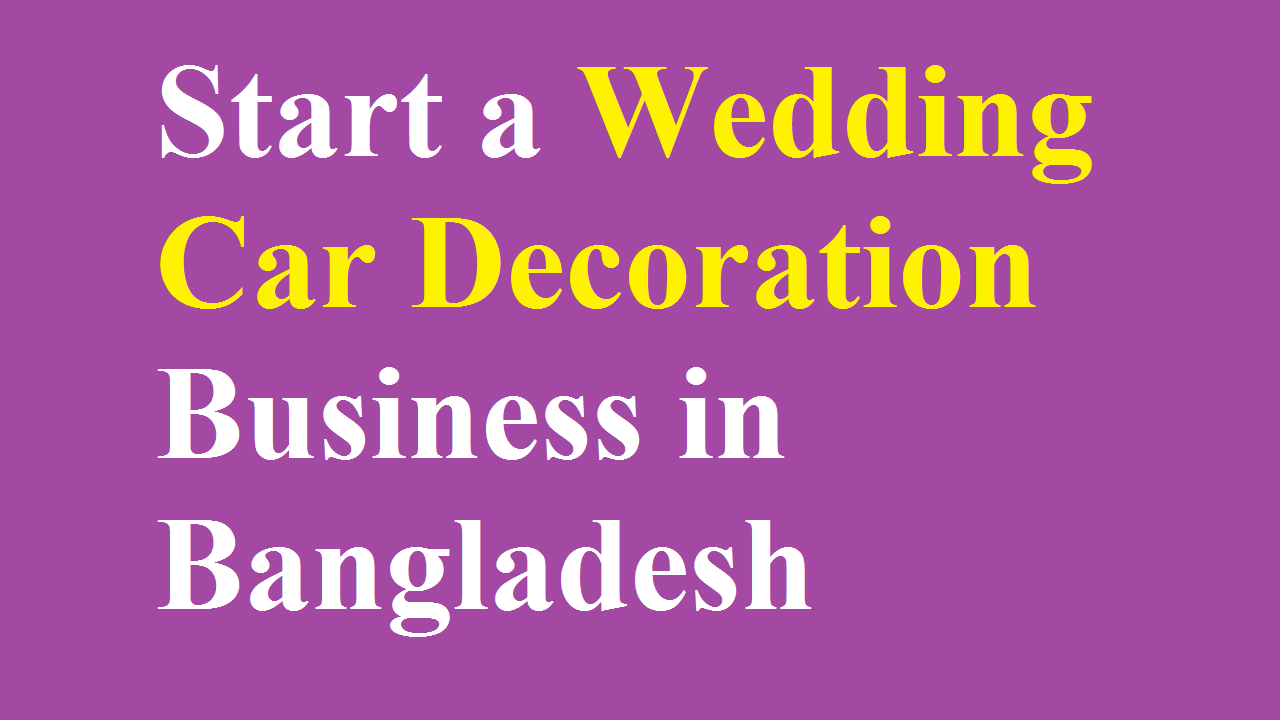 Start a Wedding Car Decoration Business in Bangladesh