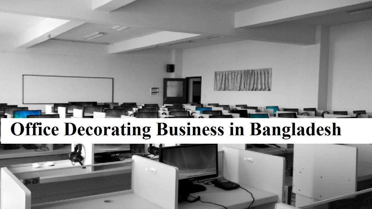 Start an Office Decorating Business in Bangladesh