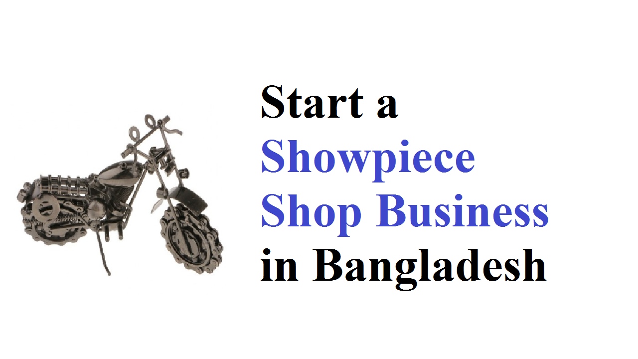 Starting a Showpiece Shop Business in Bangladesh