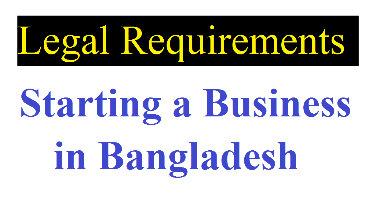 The Legal Requirements for Starting a Business in Bangladesh