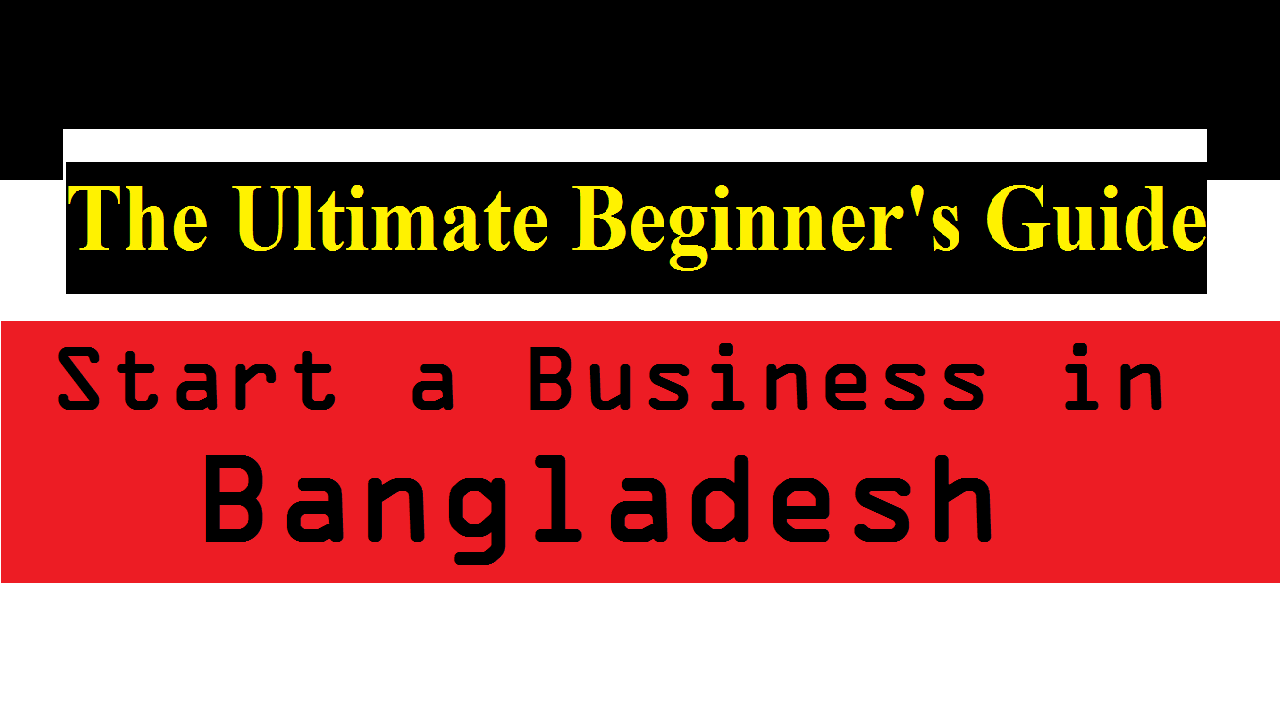The Ultimate Beginner's Guide! Start a Business in Bangladesh