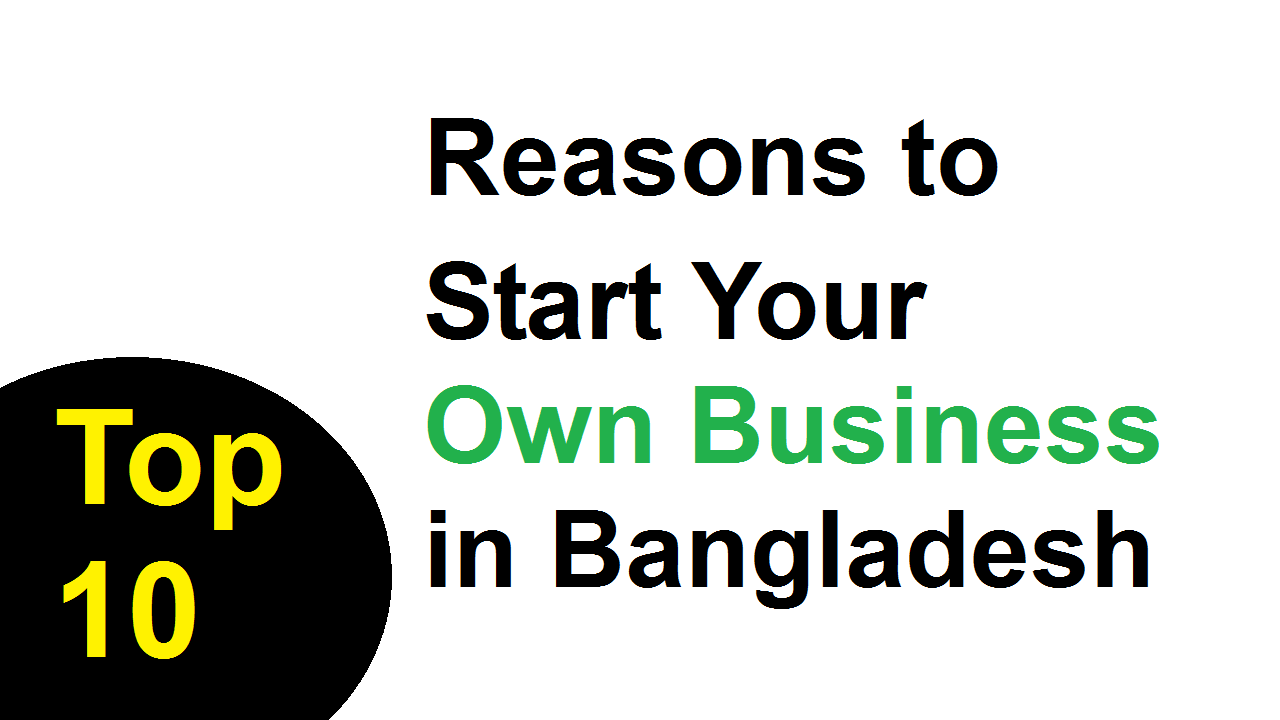 Top 10 Reasons to Start Your Own Business in Bangladesh