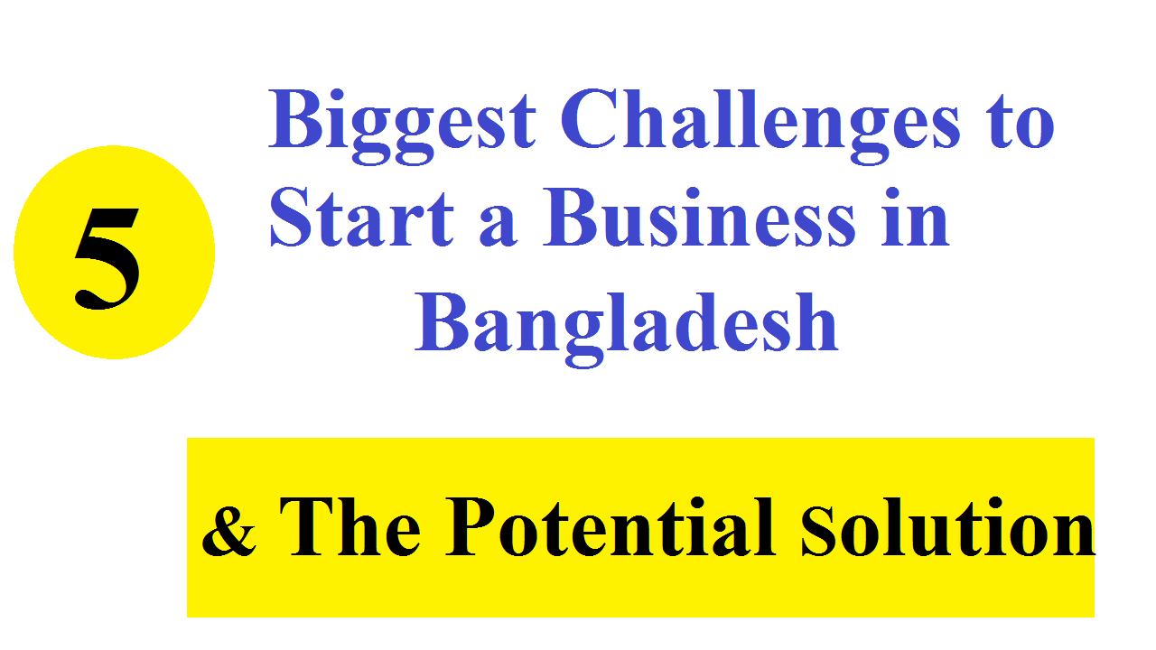 Top 5 Biggest Challenges to Start a Business in Bangladesh