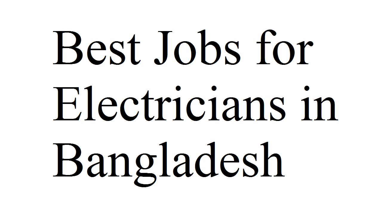 10 Best Jobs for Electricians in Bangladesh