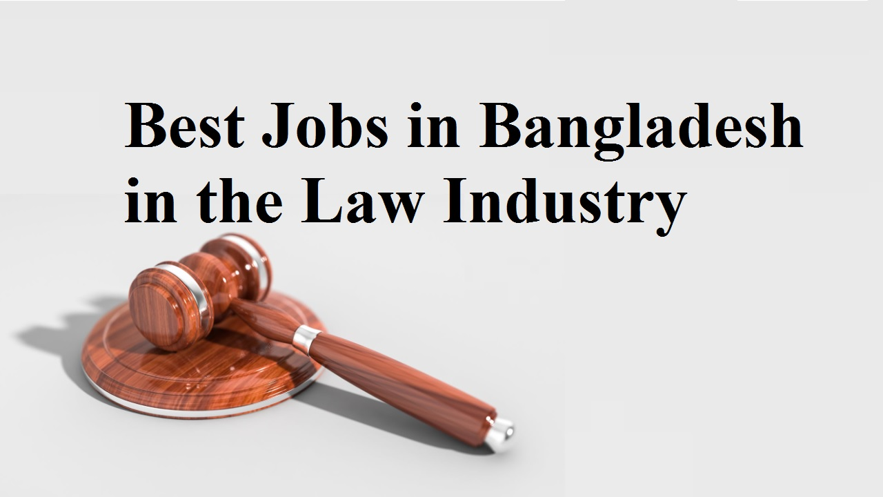 10 Best Jobs in Bangladesh in the Law Industry