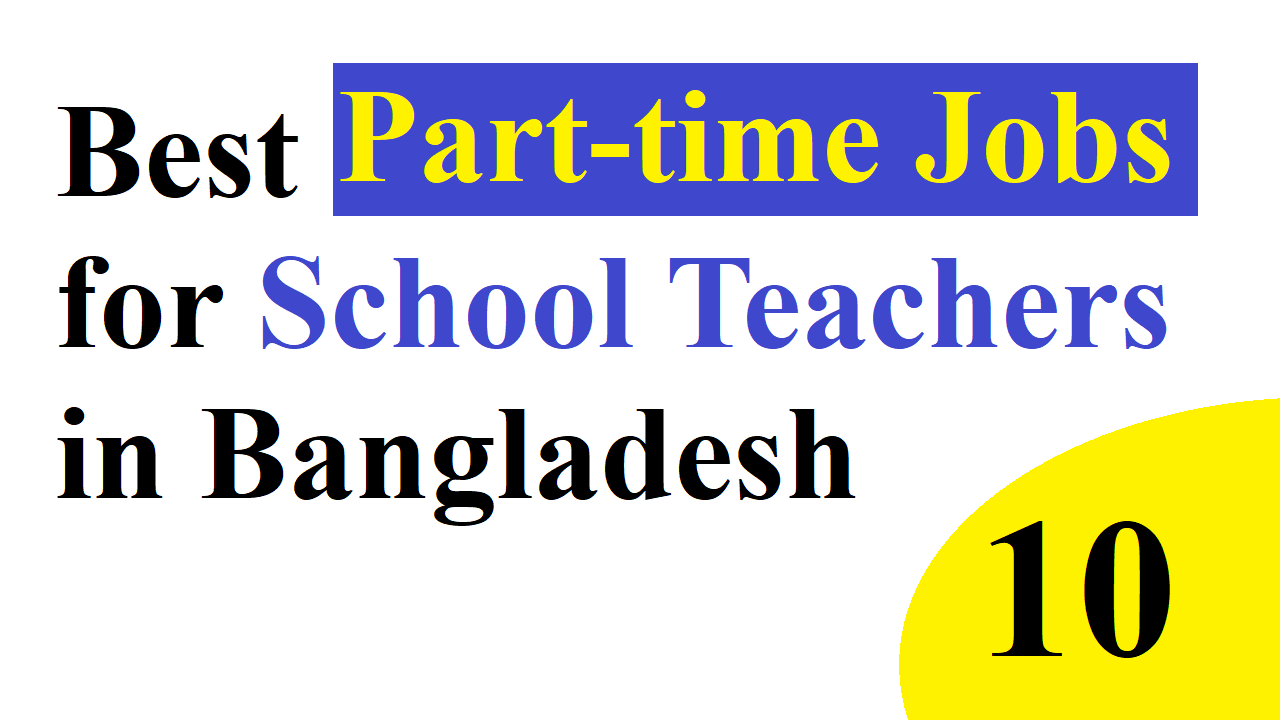 10 Best Part-time Jobs for School Teachers in Bangladesh