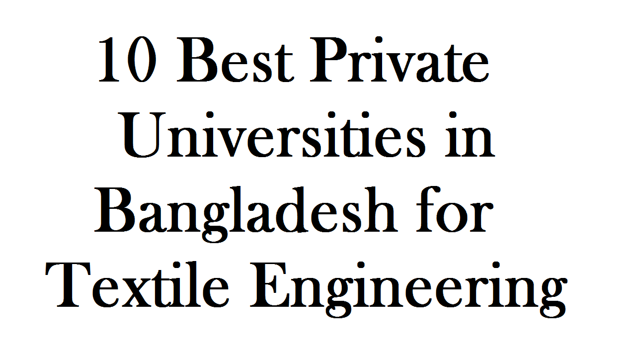 10 Best Private Universities in Bangladesh for Textile Engineering
