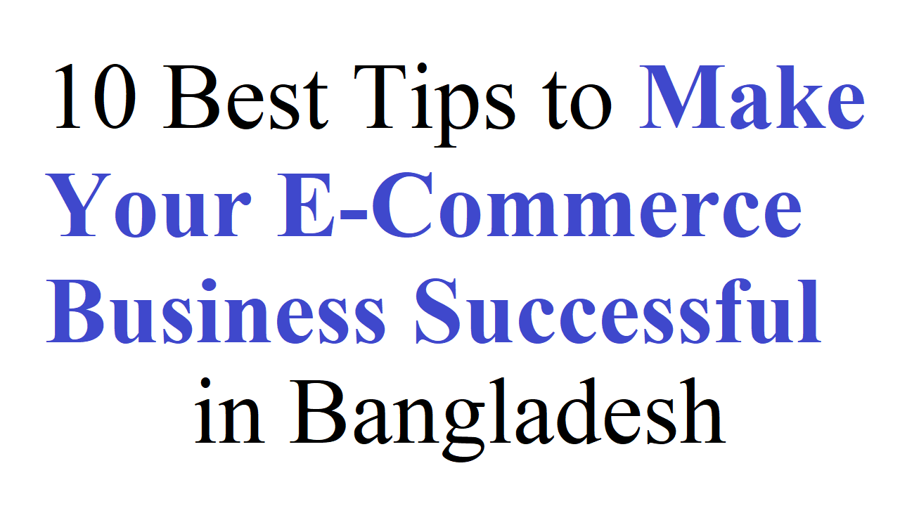 10 Best Tips to Make Your E-Commerce Business Successful in Bangladesh