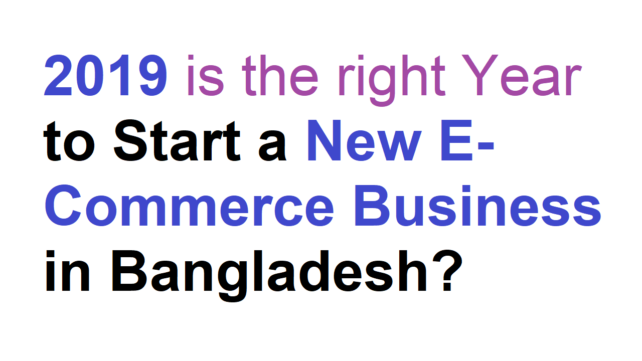 2019 is the right Year to Start a New E-Commerce Business in Bangladesh