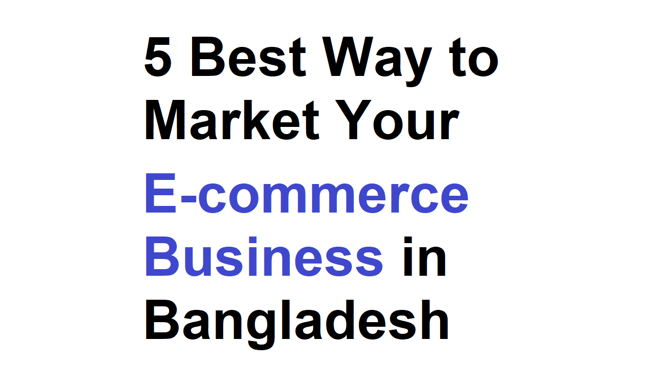 5 Best Way to Market Your E-commerce Business in Bangladesh