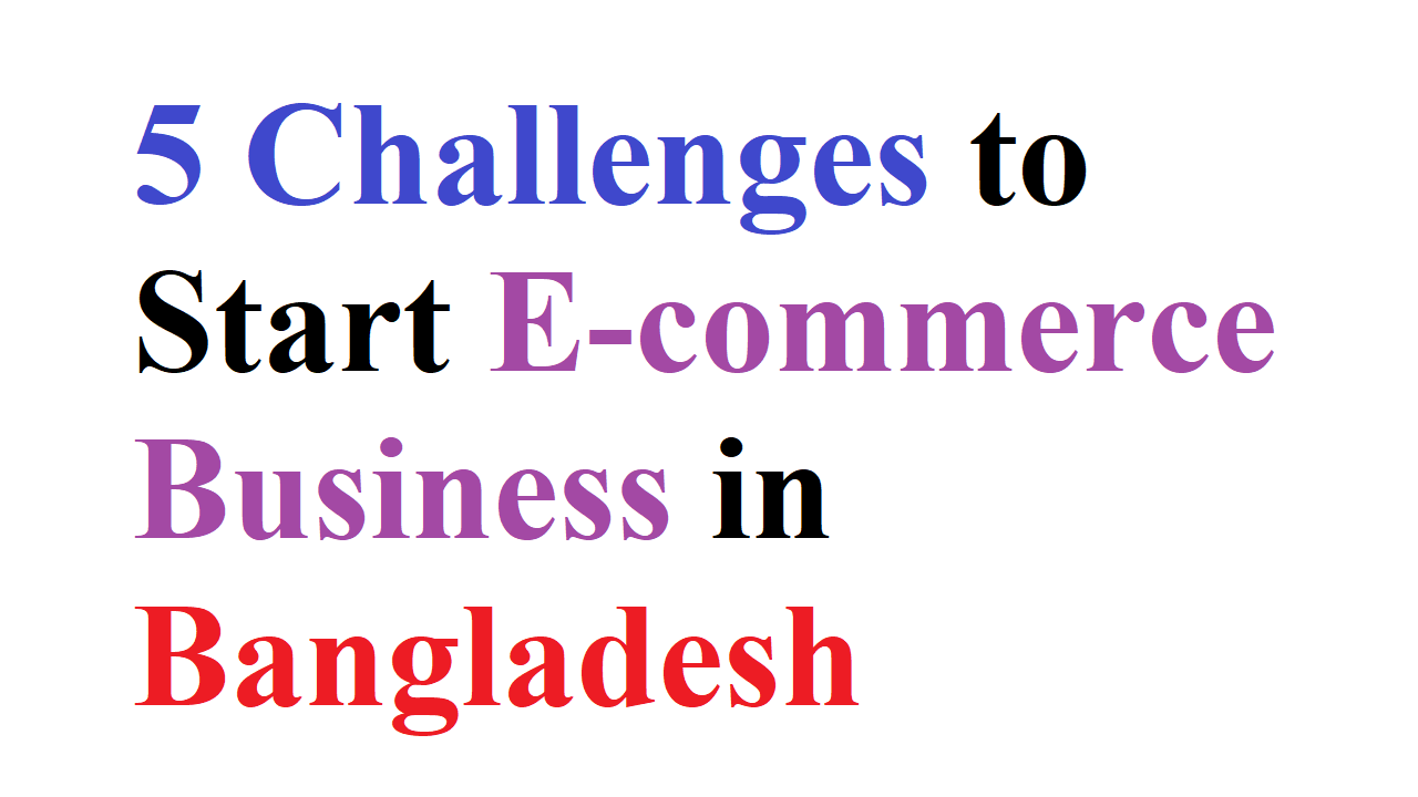 5 Challenges to Start E-commerce Business in Bangladesh